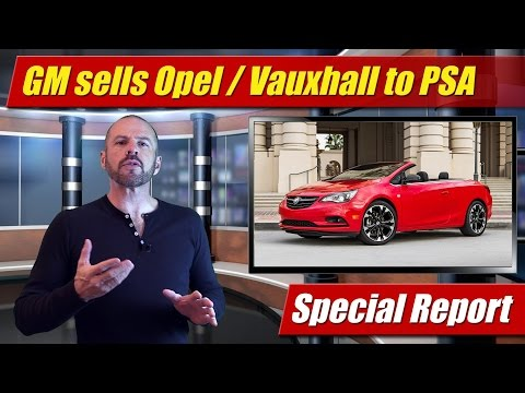 Special Report: GM sells Opel / Vauxhall to PSA Groupe