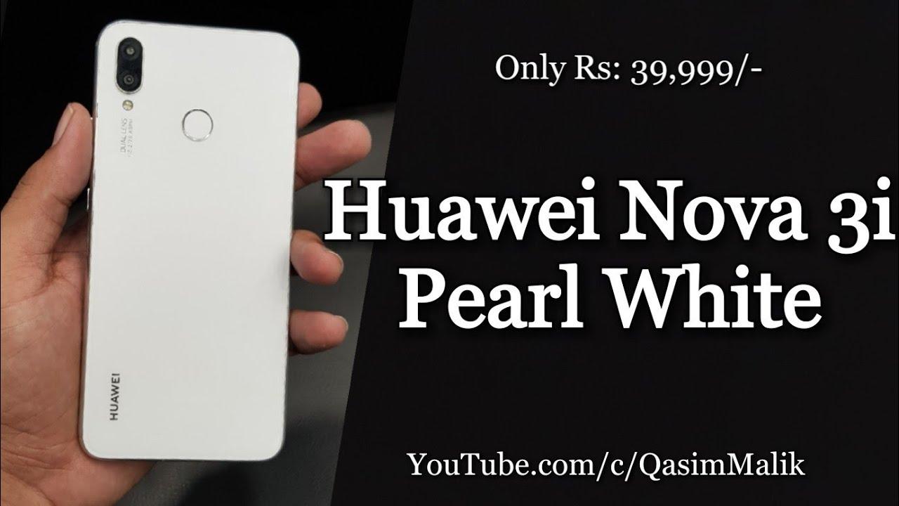 Huawei Nova 3i White Color First Look Hindi   Urdu Pakistan