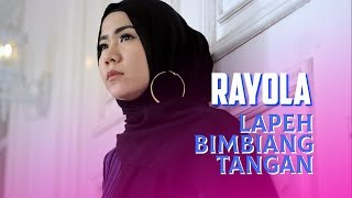 RAYOLA - Lapeh Bimbiang Tangan  Lagu Minang Terbaru