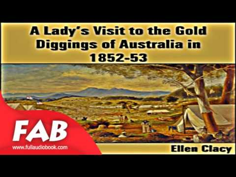 A Lady's Visit to the Gold Diggings of Australia in 1852 53 Full Audiobook by Ellen CLACY