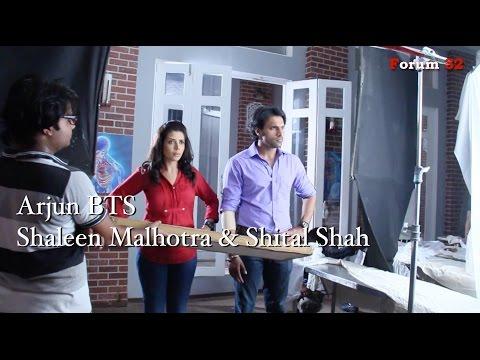 Arjun | BTS | Shaleen Malhotra and Shital Shah Scene