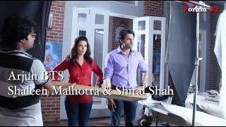 Arjun   BTS   Shaleen Malhotra and Shital Shah Scene