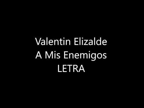 Valentin Elizalde - A Mis Enemigos (LETRA)