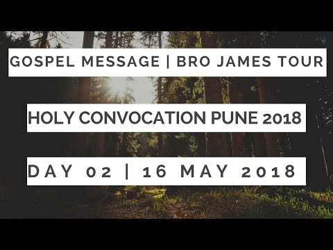 Day - 2 | Gospel Message | By Bro James Tour | Holy Convocation Pune 16th May 2018.