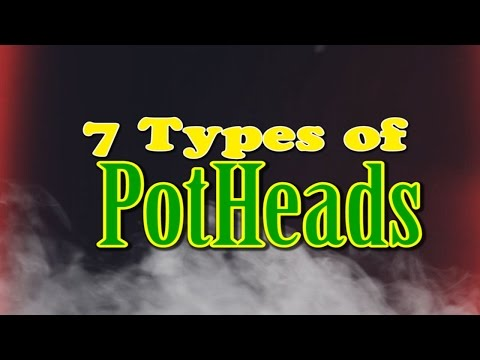7 Types of PotHeads