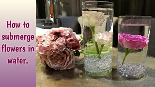 How to submerge flowers in water.