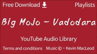 Big Mojo - Vadodara | YouTube Audio Library