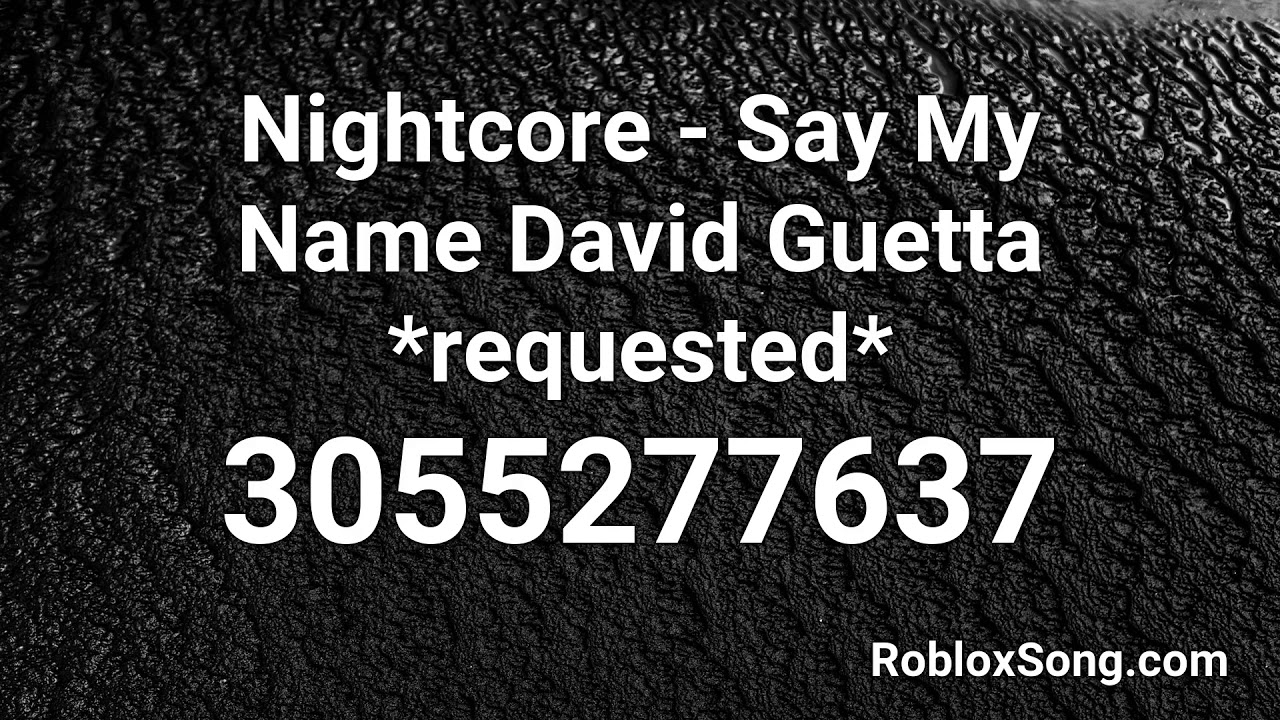 my roblox id Nightcore Say My Name David Guetta Requested Roblox Id Music Code Youtube