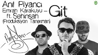 An?l Piyanc? & Emrah Karakuyu Ft ?ehin?ah - Git (Video Klip)