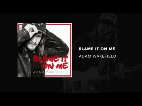 "Adam Wakefield - ""Blame It On Me"" Official Audio"