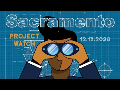 Project Watch Sacramento 12.13.2020: So Many Projects, So Little Time...