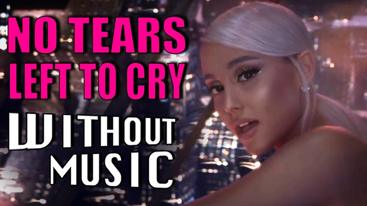 Ariana Grande No Tears Left To Cry Withoutmusic Parody