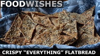 Crispy Everything Flatbread - Food Wishes
