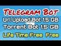 Free 1.5GB  Url Upload Bot + Torrent File Upload Bot    Upload Free Telegram Movies Trick