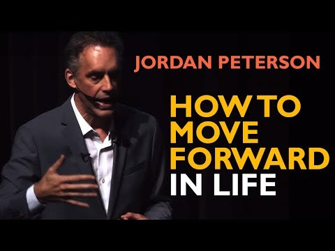 Jordan Peterson - How To Move Forward In Life
