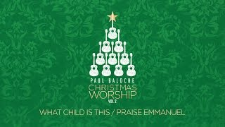 """What Child Is This/Praise Emmanuel"" from Paul Baloche (OFFICIAL LYRIC VIDEO)"