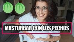 MASTURBAR CON LOS PECHOS | Sex Place