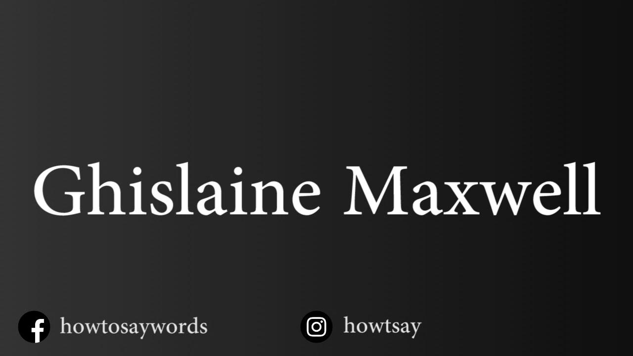 How To Pronounce Ghislaine Maxwell - YouTube