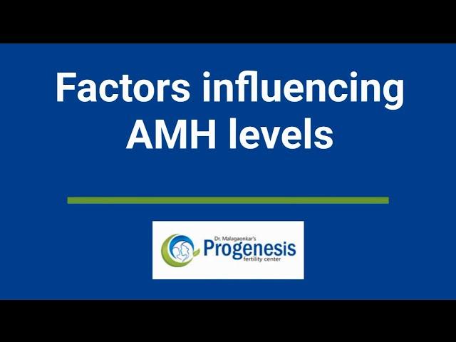 Factors Influencing AMH levels   AMH Level & Fertility