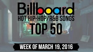 Top 50 - Billboard Hip-Hop/R&B Songs | Week of March 19, 2016