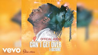 I-Octane Can 39 t Get Over Audio.mp3