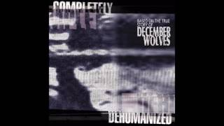 Watch December Wolves Completely Dehumanized video