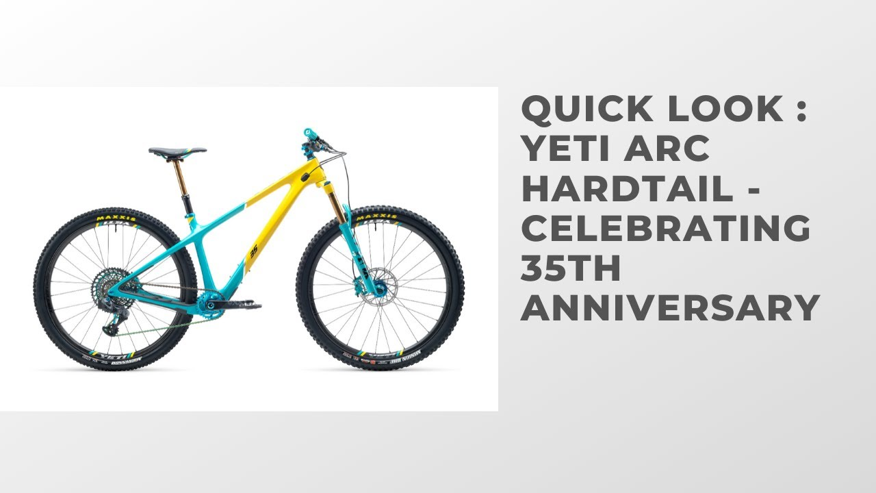 Quick Look Yeti Arc 35th Anniversary Limited Edition Hardtail Youtube