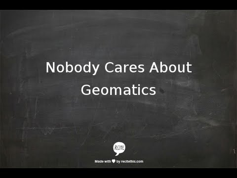 Nobody Cares About Geomatics