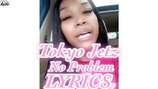 Tokyo Jetz - No Problem LYRICS | OFFICIAL AUDIO