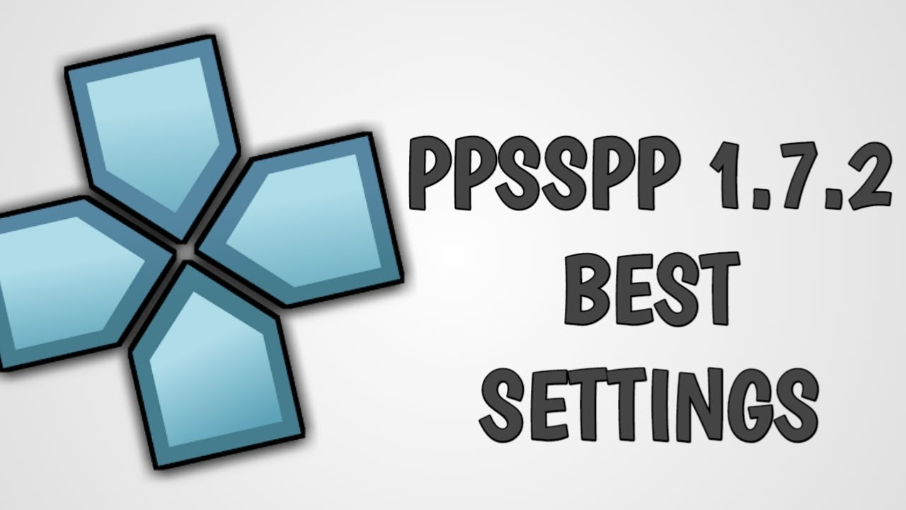 PPSSPP 1 7 2 Best Settings For Smooth Gameplay
