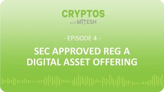 Cryptos with Mitesh - #4: The SEC-Approved Reg A Offering