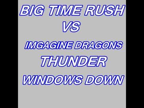 Big Time Rush Vs  Imagine Dragons  - Thunder  Windows Down