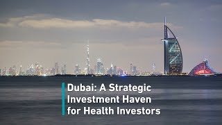 Dubai: A strategic investment haven for health investors