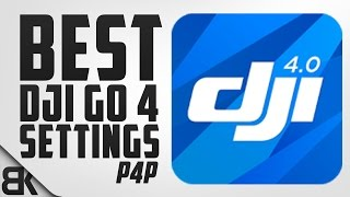 The best dji go 4 settings for the phantom 4 pro