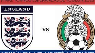 Final Torneo Esperanzas Toulon México vs Inglaterra 9 junio 2018