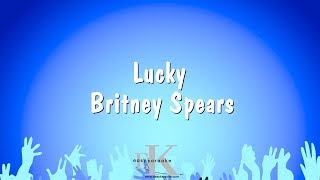 Lucky - britney spears karaoke versionto sing along to more songs, why not check out our playlist: https://www./watch?v=kkoktsxd7...