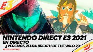NINTENDO DIRECT E3 2021: Streaming en DIRECTO con ZELDA BREATH OF THE WILD 2 y más juegos esperados