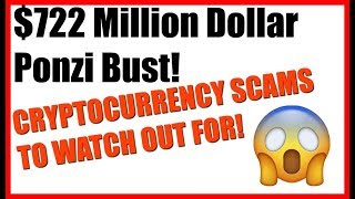 Cryptocurrency Scams To Watch Out For   $722 Million Dollar Ponzi Bust!