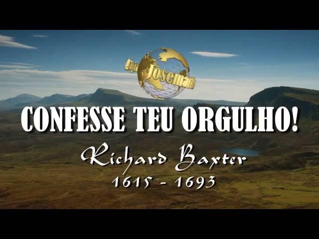 O Coração Orgulhoso - Richard Baxter (1615 -1693).