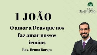 O amor a Deus que nos faz amar nossos irmãos   1Jo 4.17-21 - Rev. Bruno Almeida