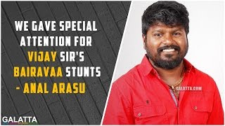 Bairavaa Special : We gave special attention for Vijay sir's Bairavaa stunts - Anal Arasu