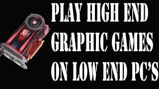 HOW TO PLAY HIGH END GAMES ON LOW END PC.