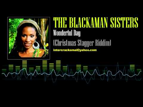 The Blackman Sisters - Wonderful Day (Christmas Stagger Riddim)