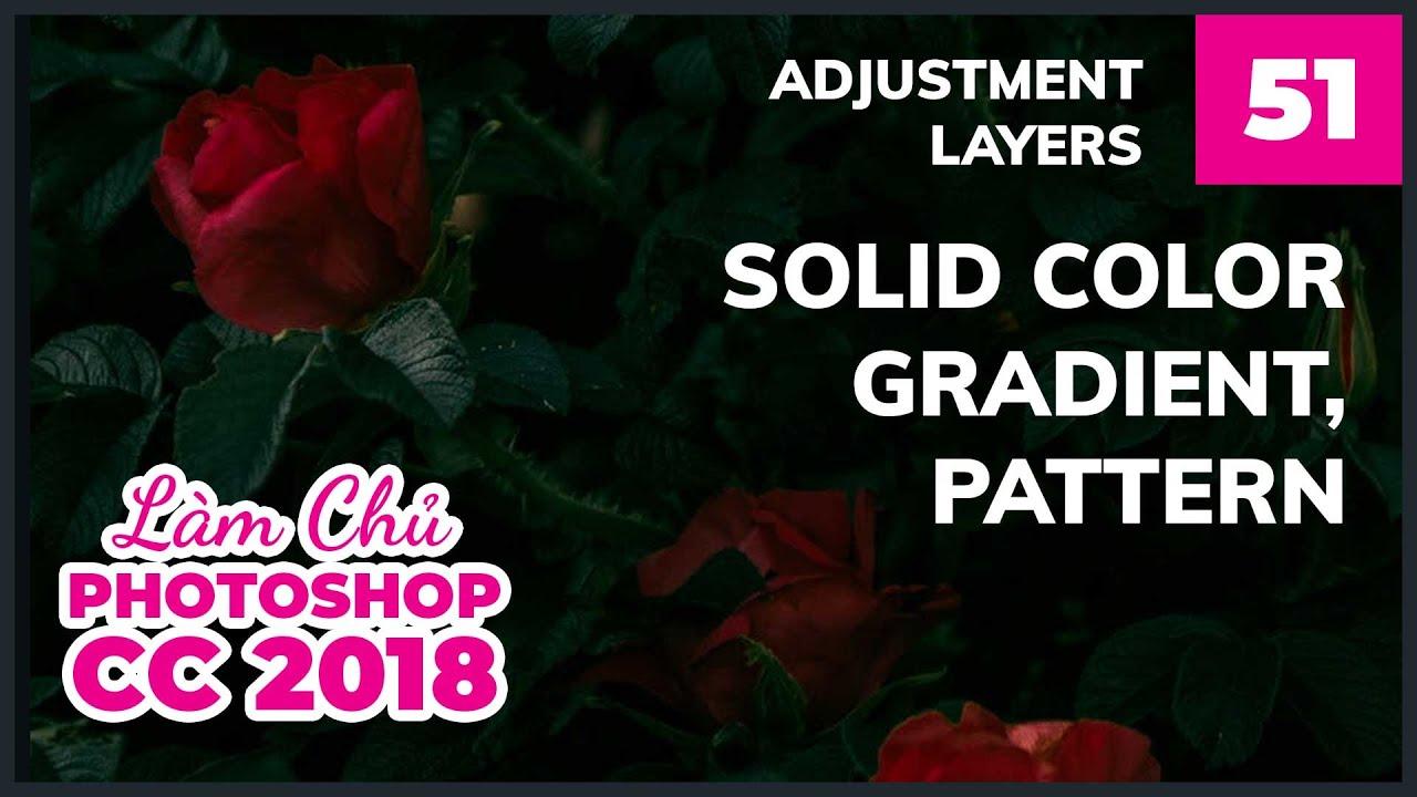 Bài 51: Adjustment Layers và nhóm Solid Color, Gradient, Pattern | Làm Chủ Photoshop CC 2018