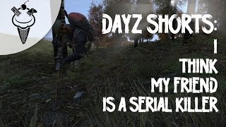 DayZ Shorts: I Think My Friend is a Serial Killer Thumbnail
