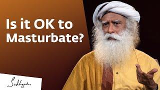 Is it OK to Masturbate? – Sadhguru Answers