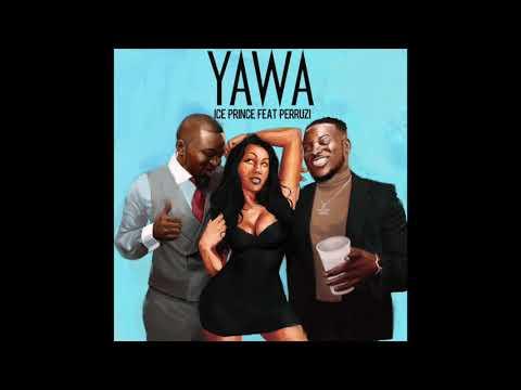 Ice Prince - Yawa ft. Peruzzi (Official Audio)