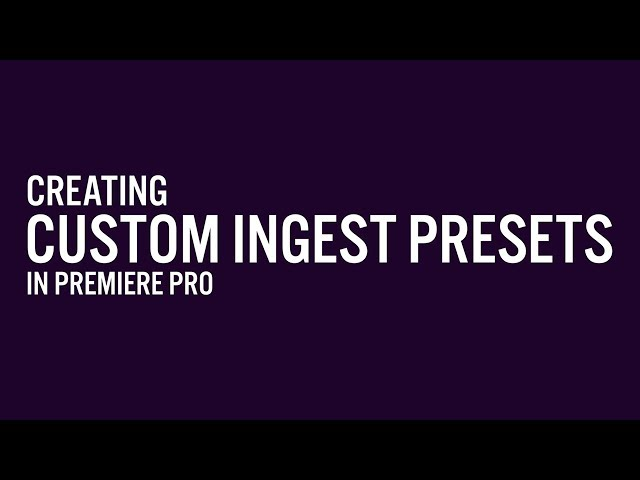 Creating Custom Ingest Presets for Proxy Workflows in Premiere Pro | Adobe Creative Cloud