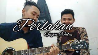 Download PERLAHAN    GUYON WATON    COVER ADEPUTRA FEAT CIPAU  