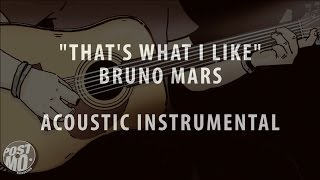 THAT'S WHAT I LIKE - BRUNO MARS (ACOUSTIC GUITAR INSTRUMENTAL / COVER / KARAOKE + LYRICS & CHORDS) Mp3